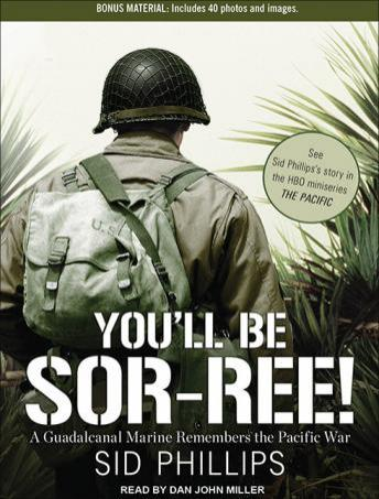 You'll Be Sor-Ree!: A Guadalcanal Marine Remembers the Pacific War, Audio book by Sid Phillips