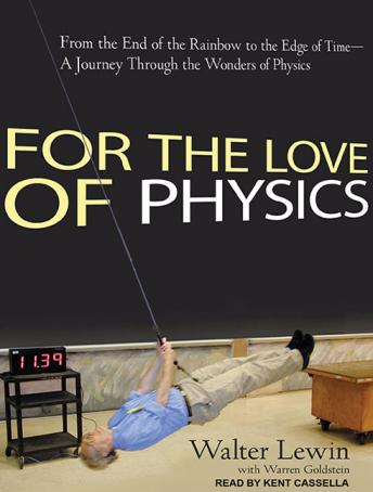 Download For the Love of Physics: From the End of the Rainbow to the Edge of Time---A Journey Through the Wonders of Physics by Walter Lewin, Warren Goldstein