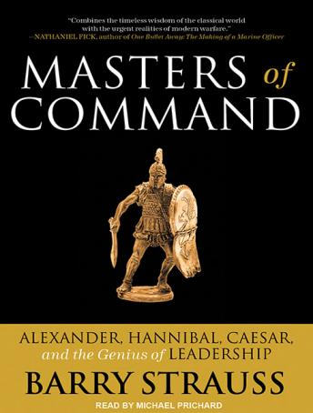 Download Masters of Command: Alexander, Hannibal, Caesar, and the Genius of Leadership by Barry Strauss