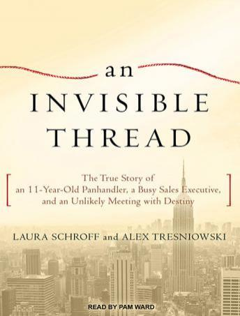 Download An Invisible Thread: The True Story of an 11-Year-Old Panhandler, a Busy Sales Executive, and an Unlikely Meeting with Destiny by Laura Schroff, Alex Tresniowski