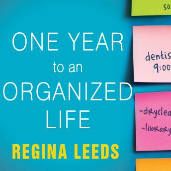 Download One Year to an Organized Life: From Your Closets to Your Finances, the Week-by-Week Guide to Getting Completely Organized for Good by Regina Leeds