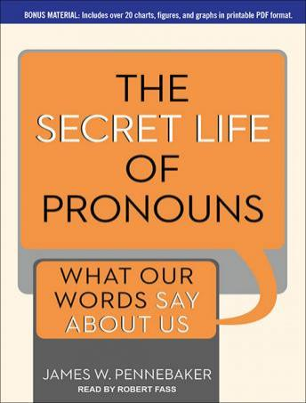 Secret Life of Pronouns: What Our Words Say About Us