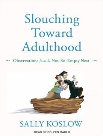 Free Slouching Toward Adulthood: Observations from the Not-So-Empty Nest Audiobook read by Coleen Marlo