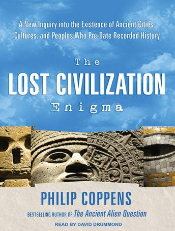 Download Lost Civilization Enigma: A New Inquiry into the Existence of Ancient Cities, Cultures, and Peoples Who Pre-Date Recorded History by Philip Coppens