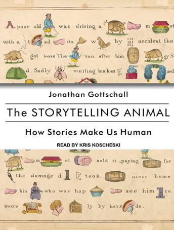Storytelling Animals: 10 Surprising Ways That Story Dominates Our Lives
