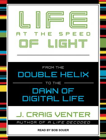 Download Life at the Speed of Light: From the Double Helix to the Dawn of Digital Life by J. Craig Venter