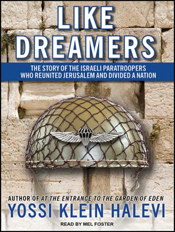 Download Like Dreamers: The Story of the Israeli Paratroopers Who Reunited Jerusalem and Divided a Nation by Yossi Klein Halevi
