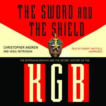 The Mitrokhin Archive and the Secret History of the KGB - Christopher Andrew/Vasili Mitrokhin
