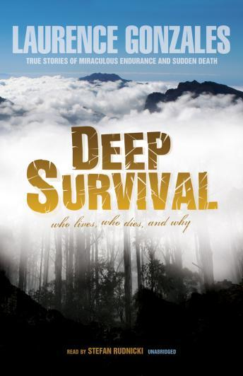 Download Deep Survival: Who Lives, Who Dies, and Why: True Stories of Miraculous Endurance and Sudden Death by Laurence Gonzales