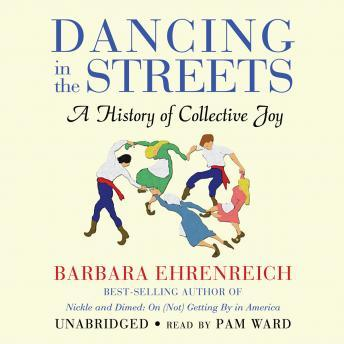 Download Dancing in the Streets: A History of Collective Joy by Barbara Ehrenreich
