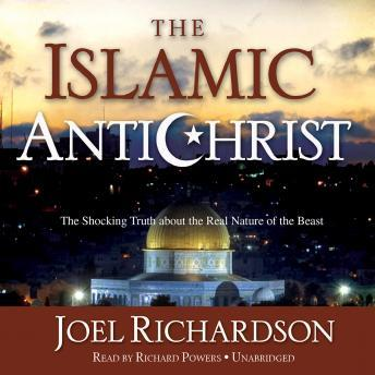 Islamic Antichrist: The Shocking Truth about the Real Nature of the Beast