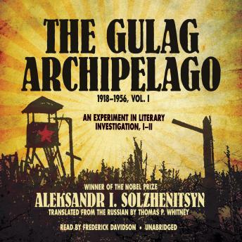 Download Gulag Archipelago, 1918-1956, Vol. 1: An Experiment in Literary Investigation, I-II by Aleksandr Solzhenitsyn