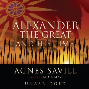 Download Alexander the Great and His Time by Agnes Savill