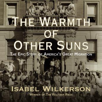 Download Warmth of Other Suns: The Epic Story of America's Great Migration by Isabel Wilkerson