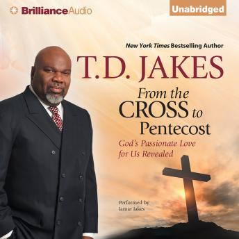 From the Cross to Pentecost, T. D. Jakes