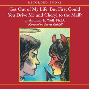Get Out of My Life, But First Could You Drive Me and Cheryl to the Mall?: A Parent's Guide to the New Teenager