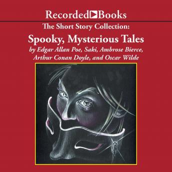 Short Story Collection:  Spooky, Mysterious Tales by  Sir Arthur Conan Doyle, Saki , Edgar Allan Poe