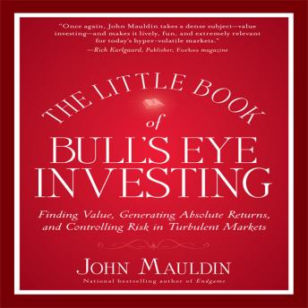 Download Little Book of Bull's Eye Investing: Finding Value, Generating Absolute Returns, and Controlling Risk in Turbulent Markets by John Mauldin