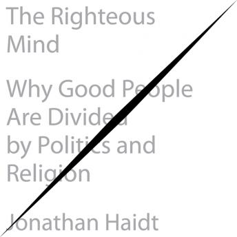 Download Righteous Mind: Why Good People Are Divided by Politics and Religion by Jonathan Haidt