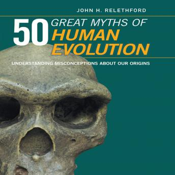 Download 50 Great Myths Human Evolution: Understanding Misconceptions about Our Origins by John H. Relethford