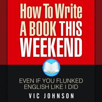 Download How to Write a Book This Weekend, Even If You Flunked English Like I Did by Vic Johnson