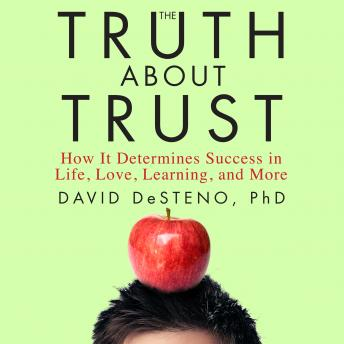 Truth About Trust: How It Determines Success in Life, Love, Learning, and More