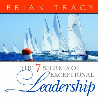 Free 7 Secrets of Exceptional Leadership Audiobook read by Brian Tracy