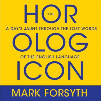 Horologicon: A Day's Jaunt Through the Lost Words of the English Language by  Mark Forsyth