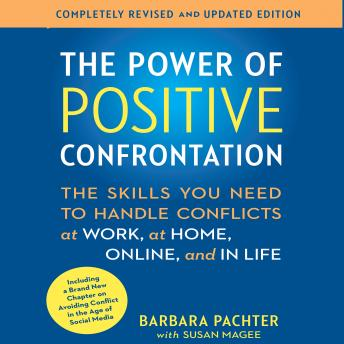 Download Power of Positive Confrontation: The Skills You Need to Handle Conflicts at Work, at Home, Online, and in Life by Barbara Pachter