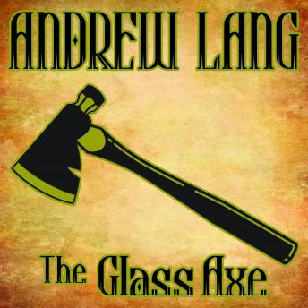 Glass Axe by  Andrew Lang