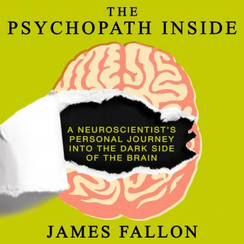 Download Psychopath Inside: A Neuroscientist's Personal Journey into the Dark Side of the Brain by James Fallon