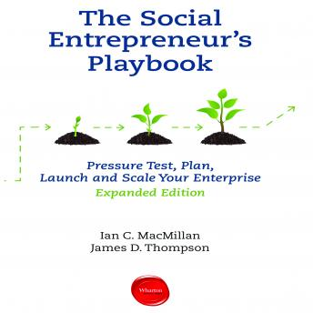 Social Entrepreneur's Playbook, Expanded Edition: Pressure Test, Plan, Launch and Scale Your Social Enterprise..., James D. Thompson, Ian C. MacMillan