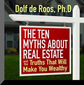 Download Ten Myths About Real Estate: And The Truths That Will Make You Wealthy by Dolf de Roos