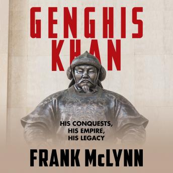 Download Genghis Khan: His Conquests, His Empire, His Legacy by Frank McLynn