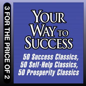 Your Way to Success: 50 Success Classics; 50 Self-Help Classics; 50 Prosperity Classics