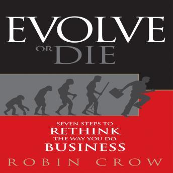 Free Evolve or Die: Seven Steps to Rethink the Way You Do Business Audiobook read by Robin Crow