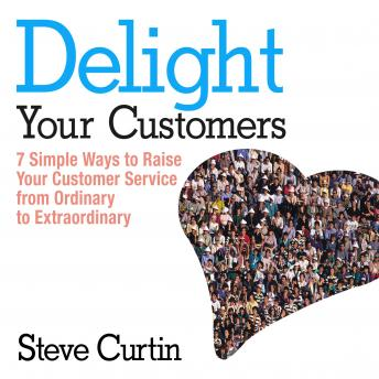 Listen to delight your customers 7 simple ways to raise your customer