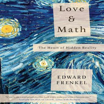 Download Love and Math: The Heart of Hidden Reality by Edward Frankel