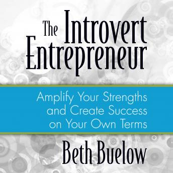 Introvert Entrepreneur: Amplify Your Strengths and Create Success on Your Own Terms
