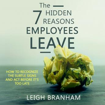 The 7 Hidden Reasons Employees Leave: How to Recognize the Subtle Signs and Act Before Its Too Late