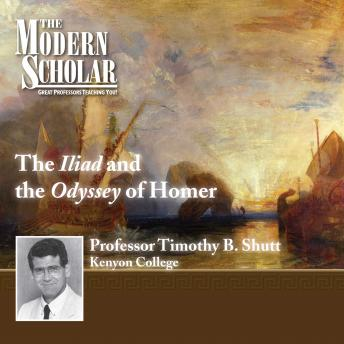 The Iliad and The Odyssey of Homer, Professor Timothy B. Shutt