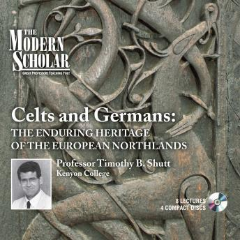Download Celts and Germans: The Enduring Heritage  Of The European Northlands by Professor Timothy B. Shutt