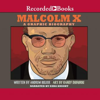 Download Malcolm X: A Graphic Biography by Andrew Helfer, Randy DuBurke