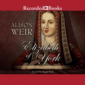 Download Elizabeth of York: A Tudor Queen and Her World by Alison Weir