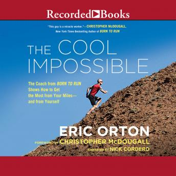 """Free Cool Impossible: The Coach from Born to Run"""" Shows How to Get the Most from Your Miles-and from Yourself"""" Audiobook read by Nick Cordero"""