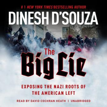 Download Big Lie: Exposing the Nazi Roots of the American Left by Dinesh D'Souza