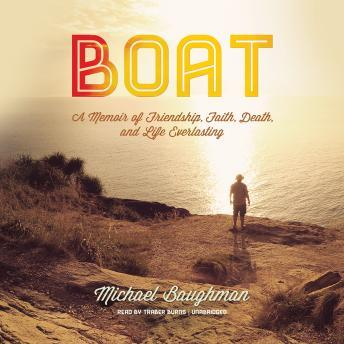 [Download Free] Boat: A Memoir of Friendship, Faith, Death, and Life Everlasting Audiobook