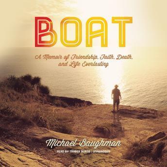 Boat: A Memoir of Friendship, Faith, Death, and Life Everlasting