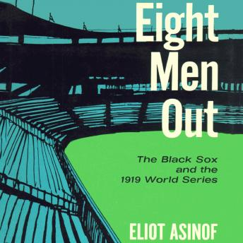 Download Eight Men Out: The Black Sox and the 1919 World Series by Eliot Asinof