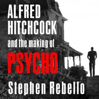 Download Alfred Hitchcock and the Making of Psycho by Stephen Rebello